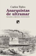 ANARQUISTAS DE ULTRAMAR: ANARQUISMO, INDIGENISMO, DESCOLONIZACION - 9788490975237 - CARLOS TAIBO