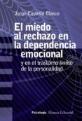 EL MIEDO AL RECHAZO EN LA DEPENDENCIA EMOCIONAL Y EN EL TRASTORNO LIMITE DE PERSONALIDAD - 9788491813637 - JORGE CASTELLO BLASCO