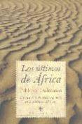 LOS ULTIMOS DE AFRICA: CRONICA DE LA PRESENCIA ESPAÑOLA EN EL CON TINENTE AFRICANO - 9788496710337 - PABLO IGNACIO DE DALMASES