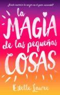 LA MAGIA DE LAS PEQUEÑAS COSAS - 9788496886537 - ESTELLE LAURE