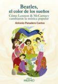 BEATLES, EL COLOR DE LOS SUEÑOS: COMO LENNON & MCCARTNEY CAMBIARON LA MUSICA POPULAR - 9788497437837 - ANTONIO PANADERO CANTOS