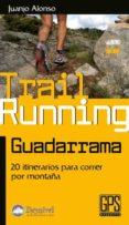 TREIL RUNNING GUADARRAMA: 20 ITINERARIOS PARA CORRER POR MONTAÑA - 9788498292237 - JUANJO ALONSO