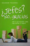 ¿JEFES? NO, GRACIAS: TODO LO QUE NECESITAS SABER PARA MONTAR TU N EGOCIO - 9788498750737 - SALVADOR FIGUEROS