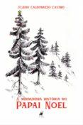 Descargar libros electrónicos en archivos txt A VERDADEIRA HISTÓRIA DO PAPAI NOEL de FLAVIO CALDONAZZO DE CASTRO 9788530011437 (Spanish Edition)