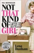 NOT THAT KIND OF GIRL: A YOUNG WOMAN TELLS YOU WHAT SHE S LEARNED - 9780007515547 - LENA DUNHAM