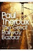 THE GREAT RAILWAY BAZAAR - 9780141189147 - PAUL THEROUX