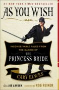 AS YOU WISH: INCONCEIVABLE TALES FROM THE MAKING OF THE PRINCESS - 9781476764047 - VV.AA.