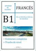 APROBAR MI EXAMEN. NIVEL BASICO DE FRANCÉS DE LA EOI. B1: 60 EJERCICIOS CORREGIBLES - 9782955142547 - VV.AA.