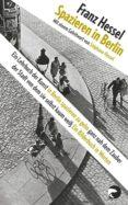 SPAZIEREN IN BERLIN: EIN LEHRBUCH DER KUNST IN BERLIN SPAZIEREN ZU GEHN GANZ NAH DEM ZAUBER DER STADT VON DEM SIE SELBST KAUM    WEIB - 9783833308147 - FRANZ HESSEL