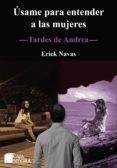 ÚSAME PARA ENTENDER A LAS MUJERES (EBOOK) - 9786124342547 - ERICK NAVAS