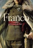 FRANCO: CAUDILLO POR LA GRACIA DE DIOS 1936-1947 - 9788420684147 - FRANCISCO SEVILLANO CALERO