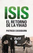 ISIS. EL RETORNO DE LA YIHAD - 9788434419247 - PATRICK COCKBURN