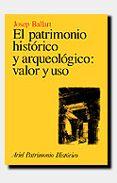 EL PATRIMONIO HISTORICO Y ARQUEOLOGICO, VALOR Y USO - 9788434465947 - JOSEP BALLART HERNANDEZ