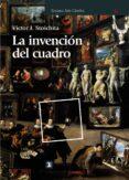 LA INVENCION DEL CUADRO: ARTE, ARTIFICES Y ARTIFICIOS EN LOS ORIG ENES DE LA PINTURA EUROPEA - 9788437628547 - VICTOR I. STOICHITA