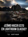 ¿como hacer esto en lightroom classic? (photoclub)-scott kelby-9788441541047