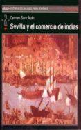 SEVILLA Y EL COMERCIO DE INDIAS - 9788446002147 - CARMEN SANZ AYAN