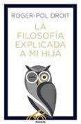 LA FILOSOFIA EXPLICADA A MI HIJA - 9788449334047 - ROGER-POL DROIT