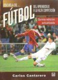 ESCUELA DE FUTBOL: DEL APRENDIZAJE A LA ALTA COMPETICION (5ª ED.) - 9788479025847 - CARLOS CANTARERO