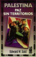 PALESTINA: PAZ SIN TERRITORIOS - 9788481360547 - EDWARD W. SAID
