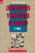 CURIOSIDADES Y ANECDOTAS DE MADRID (2ª PARTE) - 9788487290947 - MARIA ISABEL GEA ORTIGAS