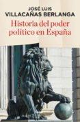 HISTORIA DEL PODER POLITICO EN ESPAÑA - 9788490565247 - JOSE LUIS VILLACAÑAS BERLANGA