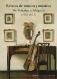 RELATOS DE MUSICA Y MUSICOS: DE VOLTAIRE A ISHIGURO (1766-2009) - 9788490654347 - VV.AA.