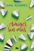 AMIGOS, SIN MAS (SERIE AMIGOS 4) - 9788490706947 - ANA ALVAREZ