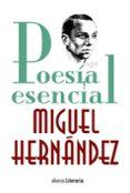 POESIA ESENCIAL - 9788491047247 - MIGUEL HERNANDEZ
