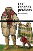LAS ESPAÑAS PERDIDAS - 9788493585747 - MANUEL VILLAR RASO