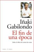 EL FIN DE UNA EPOCA - 9788493770747 - IÑAKI GABILONDO