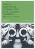 MANUAL PRÁCTICO DE OFTALMOLOGÍA PARA PERSONAL NO FACULTATIVO - 9788493847647 - VV.AA.
