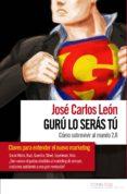 gurú lo serás tú (ebook)-jose carlos leon-9788494004247