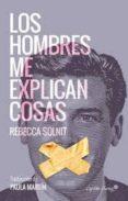 LOS HOMBRES ME EXPLICAN COSAS - 9788494548147 - REBECCA SOLNIT