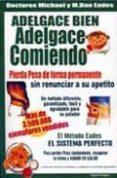 ADELGACE BIEN, ADELGACE COMIENDO (2ª ED.) (PIERDA PESO DE FORMA P ERMANENTE SIN RENUNCIAR A SU APETITO) - 9788495292247 - MICHAEL R. EADES