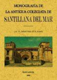 MONOGRAFIA DE LA ANTIGUA COLEGIATA DE SANTILLANA DEL MAR (ED. FAC SIMIL) - 9788495636447 - JULIAN ORTIZ DE LA AZUELA