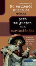 NO ENTIENDO MUCHO DE VINOS PERO ME GUSTAN SUS CURIOSIDADES - 9788496054547 - PAMELA VANDYKE PRICE
