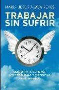 TRABAJAR SIN SUFRIR - 9788497347747 - MARIA JESUS ALAVA REYES