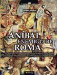 ANIBAL, ENEMIGO DE ROMA - 9788497636247 - GABRIEL GLASMAN