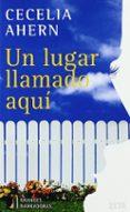 UN LUGAR LLAMADO AQUI - 9788498720747 - CECELIA AHERN