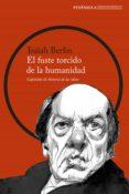 EL FUSTE TORCIDO DE LA HUMANIDAD - 9788499427447 - ISAIAH BERLIN
