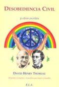 DESOBEDIENCIA CIVIL Y OTROS ESCRITOS - 9788499500447 - HENRY DAVID THOREAU