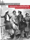 AUTONOMÍA Y SUBORDINACIÓN: MUJERES EN CONCEPCIÓN, 1840 - 1920 (EBOOK) - 9789560008947 - ALEJANDRA BRITO PEÑA