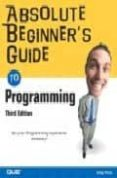 absolute beginner's guide to programming (3rd edition)-greg perry-9780789729057