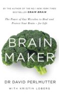 BRAIN MAKER: THE POWER OF GUT MICROBES TO HEAL AND PROTECT YOUR BRAIN - FOR LIFE - 9781473619357 - DAVID PERLMUTTER