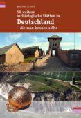 50 WEITERE ARCHÄOLOGISCHE STÄTTEN IN DEUTSCHLAND - DIE MAN KENNEN SOLLTE (EBOOK) - 9783945751657