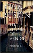THE STONES OF VENICE, VOLUME III (EBOOK) - 9786050416657 - JOHN RUSKIN