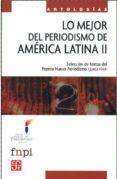 LO MEJOR DEL PERIODISMO DE AMERICA LATINA II: SELECCION DE TEXTOS DEL PREMIO NUEVO PERIODISMO CEMEX + FNPI - 9786071604057 - VV.AA.