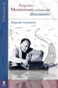 Real libro e descarga plana AUGUSTO MONTERROSO, EN BUSCA DEL DINOSAURIO  9786078636457 de ALEJANDRO LÁMBARRY en español