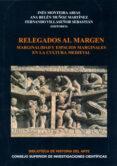 relegados al margen: marginalidad y espacios marginales en la cultura medieval (ebook)-ines monteira arias-ana belen muñoz martinez-9788400087357