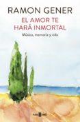 el amor te hará inmortal (ebook)-ramon gener-9788401017957